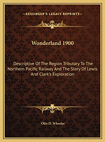 9781169707436: Wonderland 1900: Descriptive Of The Region Tributary To The Northern Pacific Railway And The Story Of Lewis And Clark's Exploration