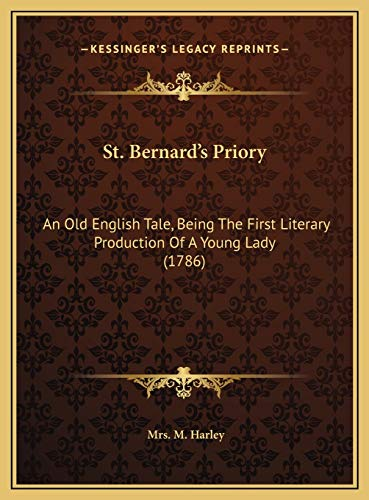 9781169707603: St. Bernard's Priory: An Old English Tale, Being The First Literary Production Of A Young Lady (1786)