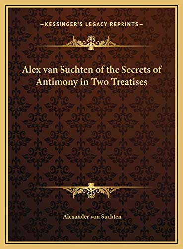 9781169708150: Alex Van Suchten of the Secrets of Antimony in Two Treatises