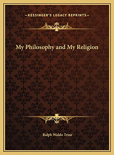 My Philosophy and My Religion (1169709028) by Ralph Waldo Trine