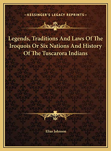 9781169709102: Legends, Traditions And Laws Of The Iroquois Or Six Nations And History Of The Tuscarora Indians