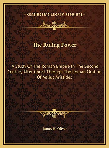 9781169710986: The Ruling Power: A Study Of The Roman Empire In The Second Century After Christ Through The Roman Oration Of Aelius Aristides