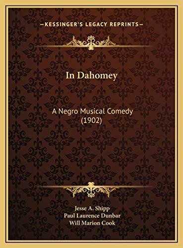 In Dahomey: A Negro Musical Comedy (1902) (116971126X) by Jesse A. Shipp; Paul Laurence Dunbar; Will Marion Cook
