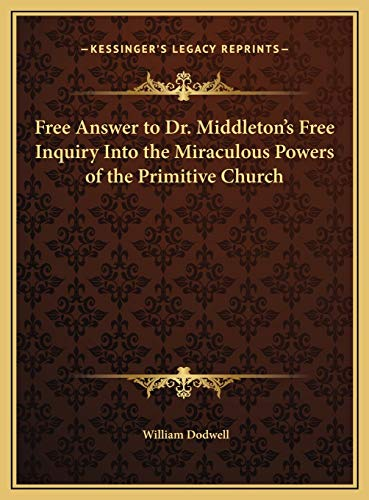 9781169715493: Free Answer to Dr. Middleton's Free Inquiry Into the Miraculous Powers of the Primitive Church
