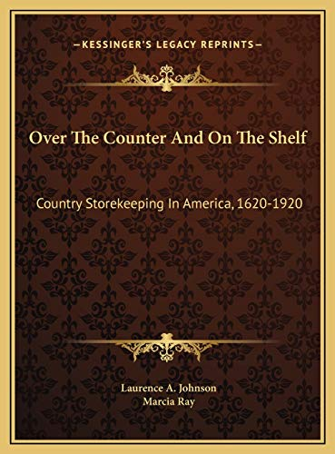 9781169717206: Over The Counter And On The Shelf: Country Storekeeping In America, 1620-1920