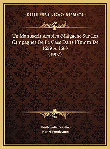 9781169717480: Un Manuscrit Arabico-Malgache Sur Les Campagnes De La Case Dans L'Imoro De 1659 A 1663 (1907) (French Edition)