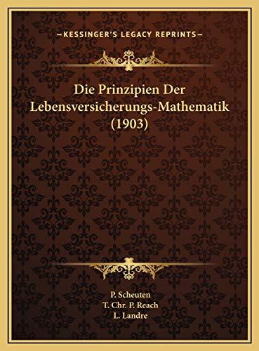 9781169723535: Die Prinzipien Der Lebensversicherungs-Mathematik (1903) (German Edition)