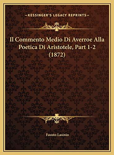 9781169723559: Il Commento Medio Di Averroe Alla Poetica Di Aristotele, Part 1-2 (1872) (Italian Edition)