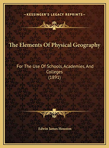 9781169724631: The Elements Of Physical Geography: For The Use Of Schools, Academies, And Colleges (1891)
