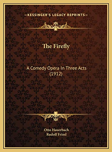 9781169725881: The Firefly: A Comedy Opera In Three Acts (1912)