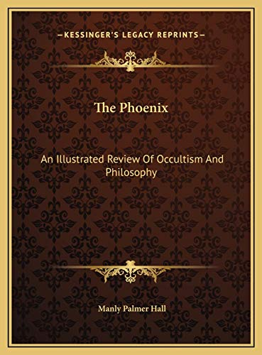 The Phoenix: An Illustrated Review Of Occultism And Philosophy (9781169726833) by Hall, Manly Palmer