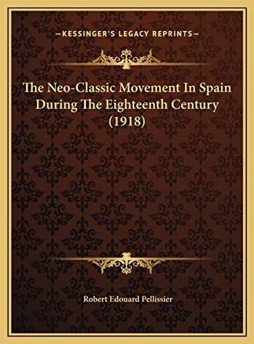 9781169729018: The Neo-Classic Movement In Spain During The Eighteenth Century (1918)