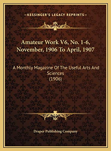 9781169729186: Amateur Work V6, No. 1-6, November, 1906 To April, 1907: A Monthly Magazine Of The Useful Arts And Sciences (1906)