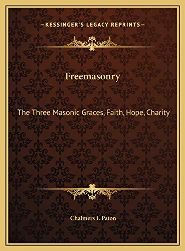 9781169730410: Freemasonry: The Three Masonic Graces, Faith, Hope, Charity