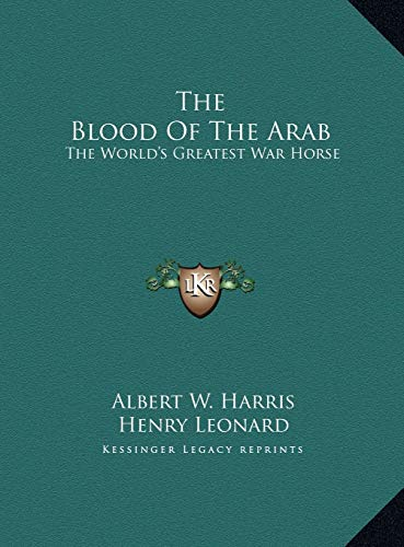 9781169730632: The Blood Of The Arab: The World's Greatest War Horse