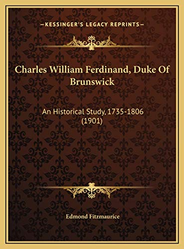 9781169730786: Charles William Ferdinand, Duke Of Brunswick: An Historical Study, 1735-1806 (1901)