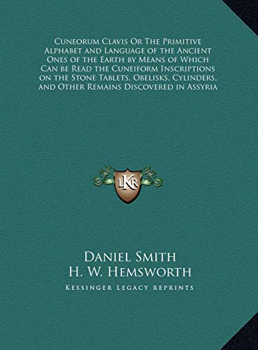 9781169731325: Cuneorum Clavis Or The Primitive Alphabet and Language of the Ancient Ones of the Earth by Means of Which Can be Read the Cuneiform Inscriptions on ... and Other Remains Discovered in Assyria