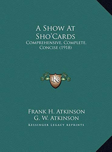 9781169731486: A Show At Sho'Cards: Comprehensive, Complete, Concise (1918)