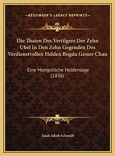 9781169732384: Die Thaten Des Vertilgers Der Zehn Ubel in Den Zehn Gegenden Des Verdienstvollen Helden Bogda Gesser Chan: Eine Mongolische Heldensage (1836)