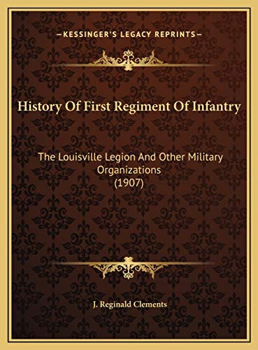 9781169733794: History Of First Regiment Of Infantry: The Louisville Legion And Other Military Organizations (1907)