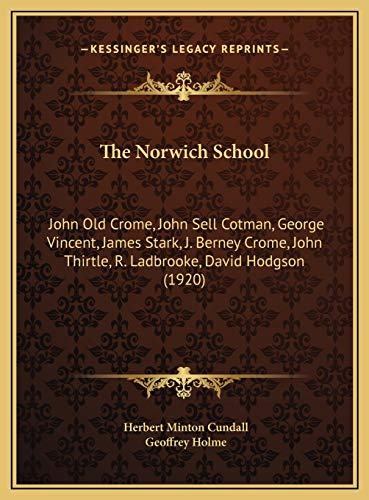 9781169734074: The Norwich School: John Old Crome, John Sell Cotman, George Vincent, James Stark, J. Berney Crome, John Thirtle, R. Ladbrooke, David Hodg