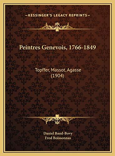 Peintres Genevois, 1766-1849 Topffer, Massot, Agasse 1904: Daniel Baud-Bovy