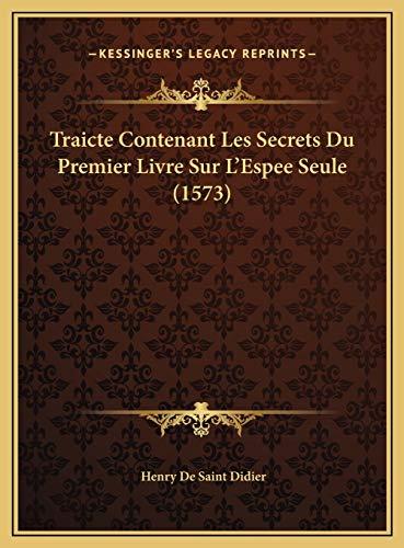 9781169735071: Traicte Contenant Les Secrets Du Premier Livre Sur L'Espee Seule (1573) (French Edition)
