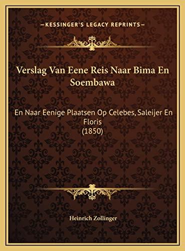 9781169735972: Verslag Van Eene Reis Naar Bima En Soembawa: En Naar Eenige Plaatsen Op Celebes, Saleijer En Floris (1850) (Dutch Edition)
