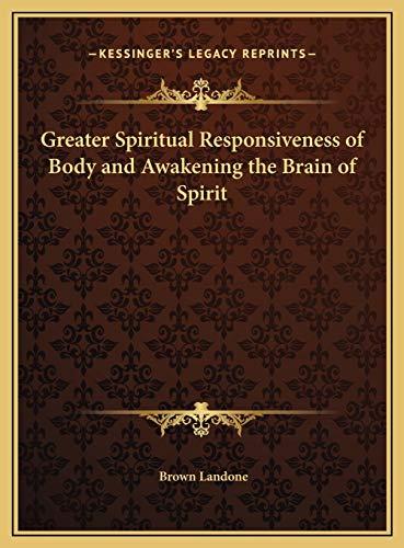 9781169736078: Greater Spiritual Responsiveness of Body and Awakening the Brain of Spirit