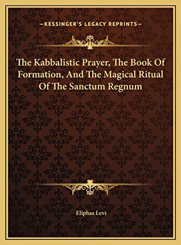 9781169736184: The Kabbalistic Prayer, The Book Of Formation, And The Magical Ritual Of The Sanctum Regnum