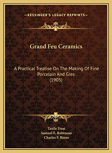 9781169737983: Grand Feu Ceramics: A Practical Treatise On The Making Of Fine Porcelain And Gres (1905)
