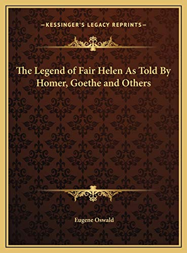 9781169739703: The Legend of Fair Helen As Told By Homer, Goethe and Others