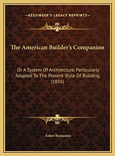 9781169740600: The American Builder's Companion: Or A System Of Architecture, Particularly Adapted To The Present Style Of Building (1816)