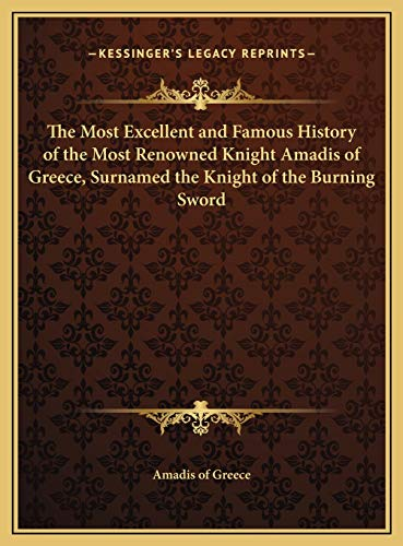 9781169741256: The Most Excellent and Famous History of the Most Renowned Knight Amadis of Greece, Surnamed the Knight of the Burning Sword