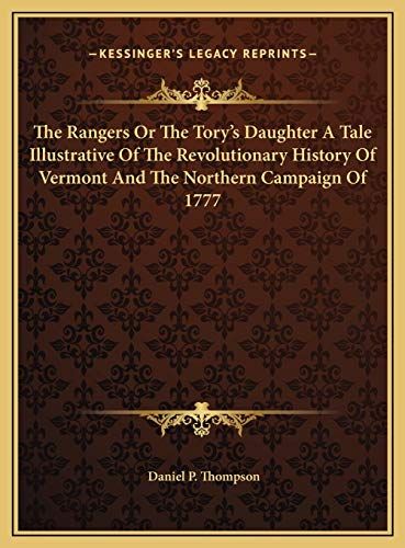 9781169743687: The Rangers Or The Tory's Daughter A Tale Illustrative Of The Revolutionary History Of Vermont And The Northern Campaign Of 1777
