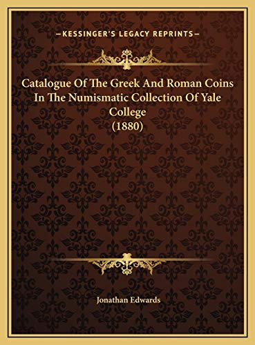 9781169744912: Catalogue Of The Greek And Roman Coins In The Numismatic Collection Of Yale College (1880)