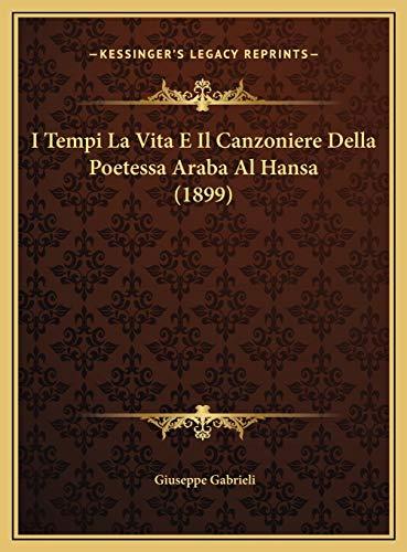 9781169745643: I Tempi La Vita E Il Canzoniere Della Poetessa Araba Al Hansa (1899) (Italian Edition)