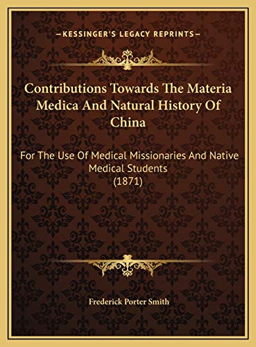 9781169746121: Contributions Towards The Materia Medica And Natural History Of China: For The Use Of Medical Missionaries And Native Medical Students (1871)