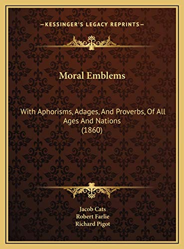 9781169746237: Moral Emblems: With Aphorisms, Adages, And Proverbs, Of All Ages And Nations (1860)