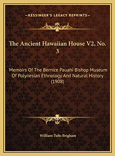 9781169746817: The Ancient Hawaiian House V2, No. 3: Memoirs Of The Bernice Pauahi Bishop Museum Of Polynesian Ethnology And Natural History (1908)