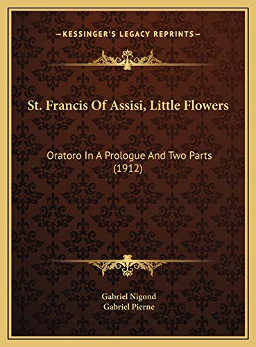 9781169747791: St. Francis Of Assisi, Little Flowers: Oratoro In A Prologue And Two Parts (1912)