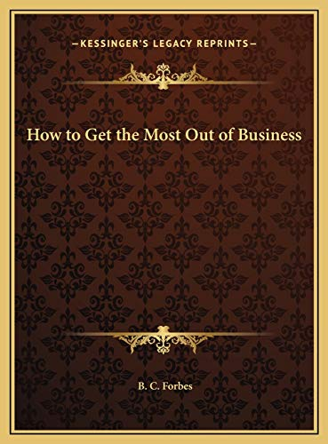 9781169749221: How to Get the Most Out of Business