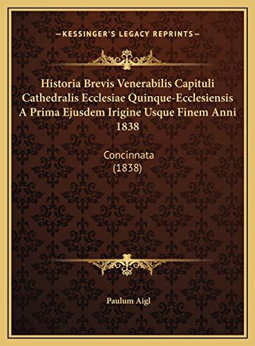 9781169749719: Historia Brevis Venerabilis Capituli Cathedralis Ecclesiae Quinque-Ecclesiensis A Prima Ejusdem Irigine Usque Finem Anni 1838: Concinnata (1838) (Latin Edition)