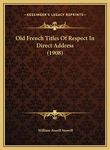 9781169750067: Old French Titles Of Respect In Direct Address (1908)