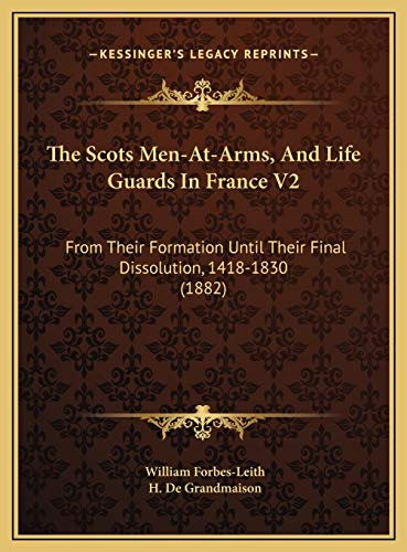9781169750142: The Scots Men-At-Arms, And Life Guards In France V2: From Their Formation Until Their Final Dissolution, 1418-1830 (1882)