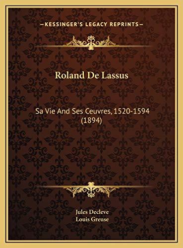 9781169757035: Roland De Lassus: Sa Vie And Ses Ceuvres, 1520-1594 (1894) (French Edition)