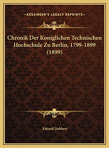 9781169759213: Chronik Der Koniglichen Technischen Hochschule Zu Berlin, 17chronik Der Koniglichen Technischen Hochschule Zu Berlin, 1799-1899 (1899) 99-1899 (1899)