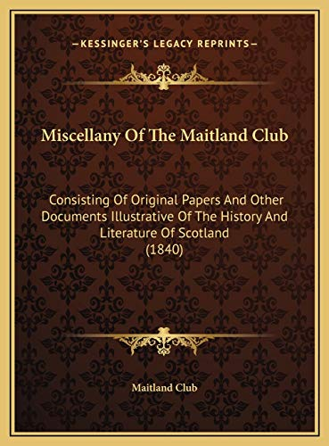 9781169759466: Miscellany Of The Maitland Club: Consisting Of Original Papers And Other Documents Illustrative Of The History And Literature Of Scotland (1840)