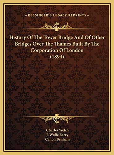 9781169761629: History of the Tower Bridge and of Other Bridges Over the Thhistory of the Tower Bridge and of Other Bridges Over the Thames Built by the Corporation Built by the Corporation of London (1894)