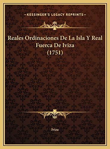 9781169762305: Reales Ordinaciones De La Isla Y Real Fuerca De Iviza (1751) (Spanish Edition)